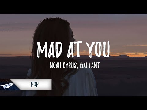 Noah Cyrus, Gallant - Mad at You (Lyrics)