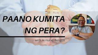 Paano Kumita ng Pera? | Armand Q. Bengco