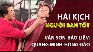 VÂN SƠN Hài Kịch  | NGƯỜI BẠN TỐT  | Vân Sơn  & Bảo Liêm ,  Quang Minh & Hồng Đào , Diểm Liên