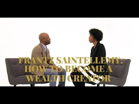 How To Become A Wealth Creator with Frantz Saintellemy