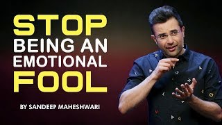 Stop Being An Emotional Fool - Motivational Video By Sandeep Maheshwari