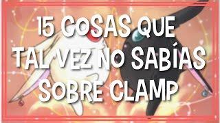 ¡15 COSAS QUE NO SABÍAS SOBRE CLAMP!