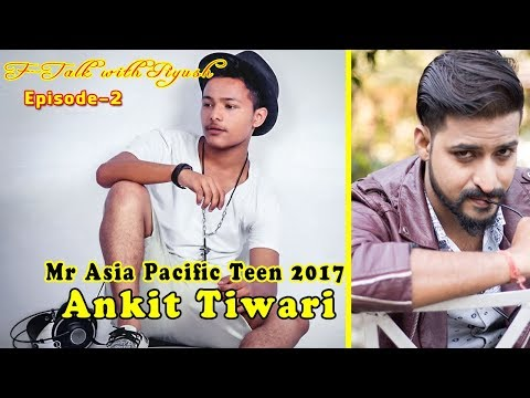 Mr Asia Pacific Teen 2017 Winner Ankit Tiwari (F-Talk with Piyush - Eps 2)