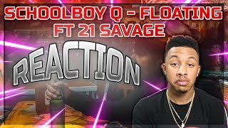 ScHoolboy Q - Floating ft. 21 Savage Reaction Video