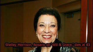 Shelley Morrison, Rosario on 'Will & Grace,' dies at 83 - Heart failure after a brief illness