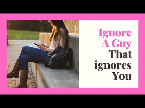 How to ignore a Guy that ignores You !!!