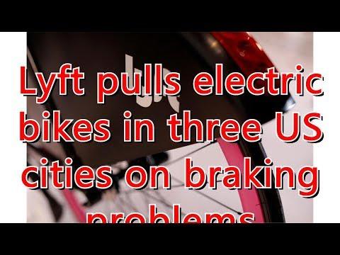 Lyft pulls electric bikes in three US cities on braking problems