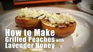 How To Make Grilled Peaches With Goat Cheese And Lavender Honey