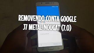 Removendo Conta Google J7 Metal 7.0 (Nougat)