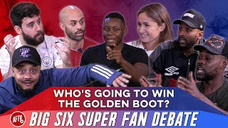 Who's Going To Win The Golden Boot? | Big Six Super Fan Debate