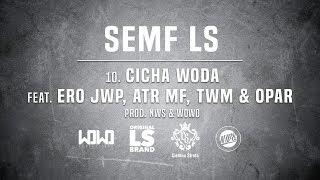 Semf LS - CICHA WODA ft. Ero JWP, ATR MF, TWM & Opar // Prod. NWS & WOWO.