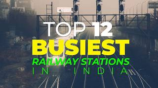 Top 12 Busiest Railway Stations In India