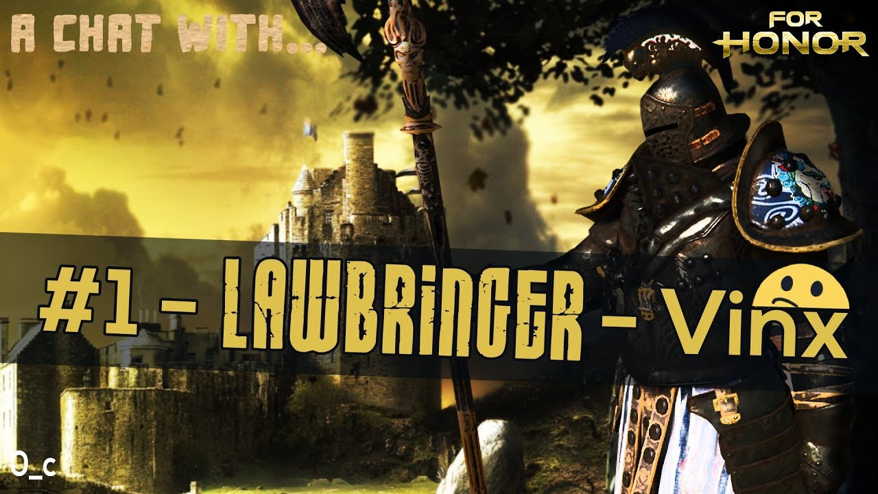 A Chat With... #1 LAWBRINGER - Vinx | For Honor