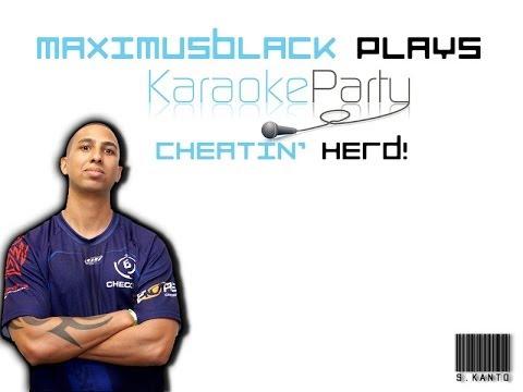 "S.Kanto - MaximusBlack Twitch Highlight - ""Cheatin' Herd"" on Karaoke Party"