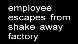 employee escapes from shake away factory