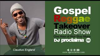 GOSPEL REGGAE 2018  - DJ Proclaima Gospel Reggae Takeover Show -