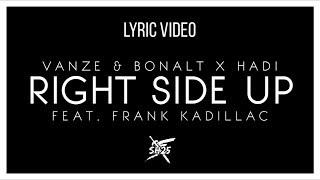 Vanze & Bonalt X Hadi - Right Side Up  Feat. Frank Kadillac   Lyric Video
