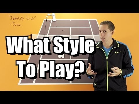 What Style Should You Play? - Singles Strategy Lesson - Tennis Instruction