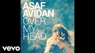 Asaf Avidan - Over My Head (audio)
