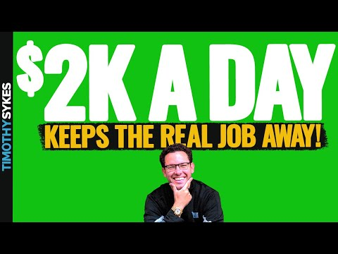 $2K a Day Keeps the Real Job Away!