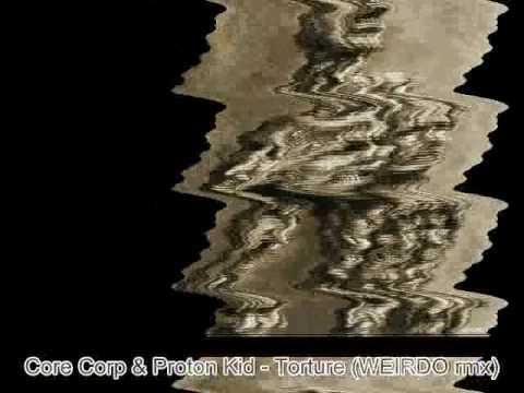 Core Corp & Proton Kid - the Torture (WEIRDO rmx)