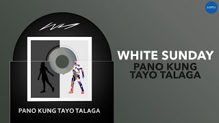 White Sunday - Pano Kung Tayo Talaga (Official Audio)