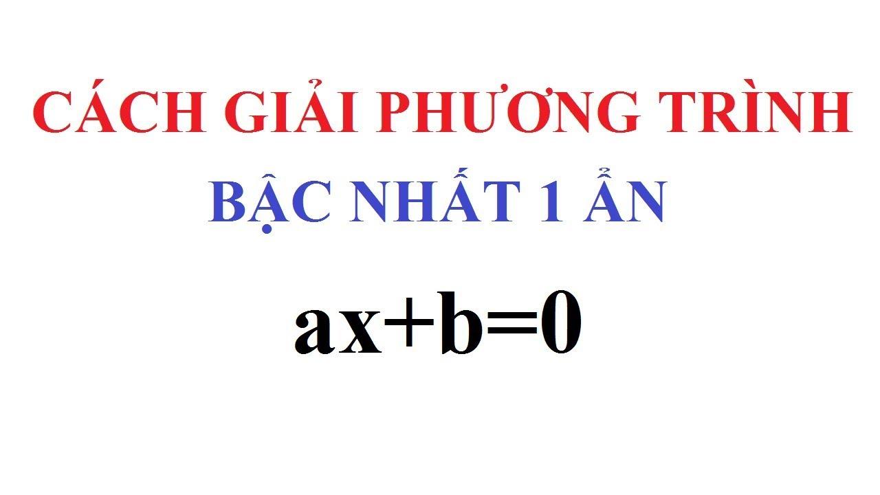 CÁCH GIẢI PHƯƠNG TRÌNH BẬC NHẤT 1 ẨN ax+b=0. TOÁN ĐẠI SỐ 8