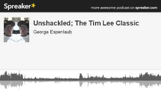Unshackled; The Tim Lee Classic (made with Spreaker)