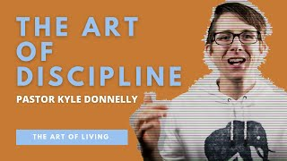 THE ART OF DISCIPLINE | Kyle Donnelly