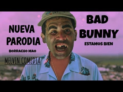 BAD BUNNY Estamos Bien (PARODIA) Borracho Mao / Melvin Comedia