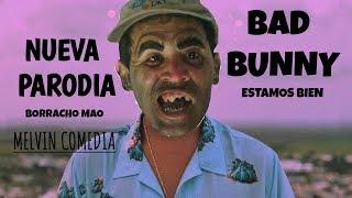 Bad Bunny Estamos Bien   Borracho Mao  Melvin Comedia