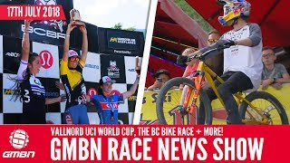 Vallnord UCI World Cup, The BC Bike Race + More   GMBN Race News Show