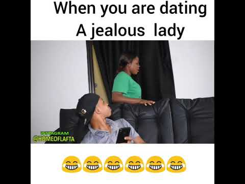 When You Are Dating A Jealous Lady (Homeoflafta)
