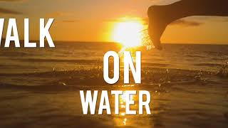 'Walk On Water'   Official Lyrics Video