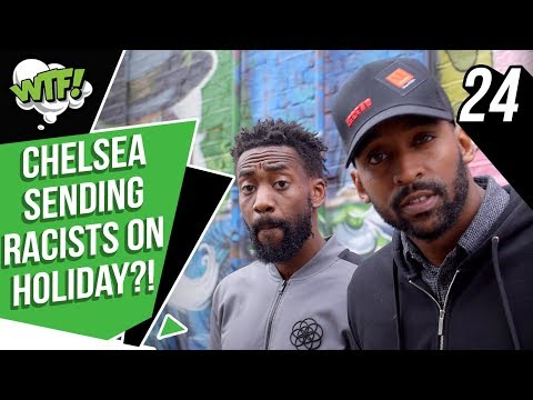 CHELSEA SEND RACIST FANS ON A HOLIDAY! | EP 24 | WHAT THE FOOTBALL