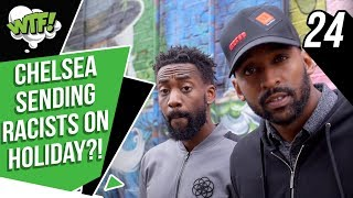 CHELSEA SEND RACIST FANS ON A HOLIDAY!   EP 24   WHAT THE FOOTBALL