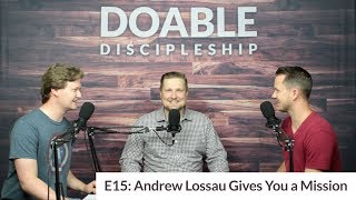 E15 Andrew Lossau Gives You a Mission
