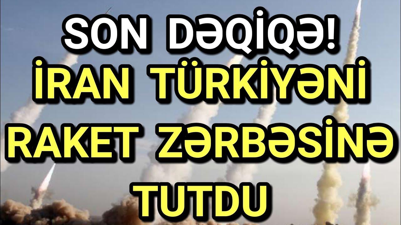 SON DƏQİQƏ! İran Türkiyəni raket ZƏRBƏSİNƏ TUTDU
