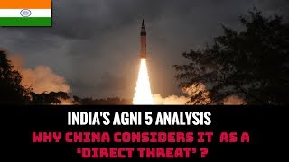 WHY CHINA CONSIDERS AGNI 5 AS A 'DIRECT THREAT' ? FULL ANALYSIS