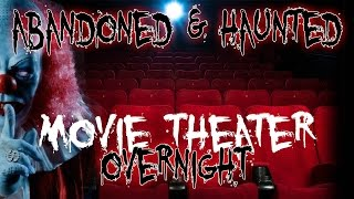 OVERNIGHT AT HAUNTED ABANDONED MOVIE THEATER - DEMON BREAKS CAMERA