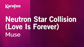 Karaoke Neutron Star Collision (Love Is Forever) - Muse *