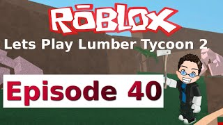 Roblox - Lets Play Lumber Tycoon 2 - Ep 40 (English Dub)