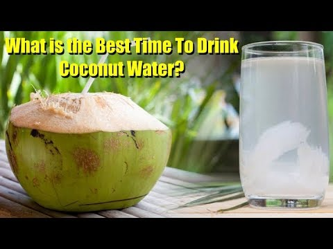 What is the best time to drink coconut water? Dietary | General medicine