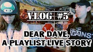 Vlog #5 - Dear Dave, A Playlist Live Story