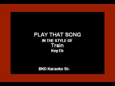 Play That Song (In the Style of Train) (Karaoke with Lyrics)