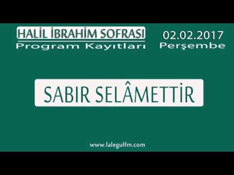 Sabır Selâmettir | Halil İbrahim Sofrası | 02.02.2017