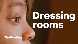 Dressing rooms | The Briefing