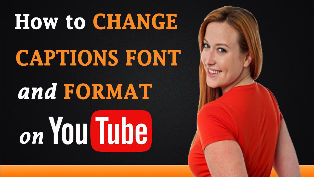 How to Change Caption Font and Format on YouTube