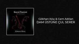 Gökhan Kılıç & Cem Adrian - Dam Üstüne Çul Serer (Official Audio)