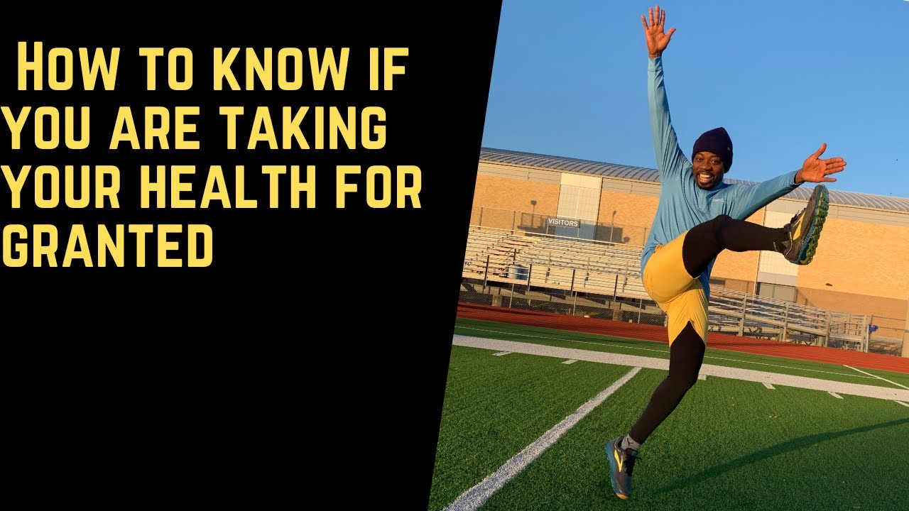 How to know if you are taking your health for granted